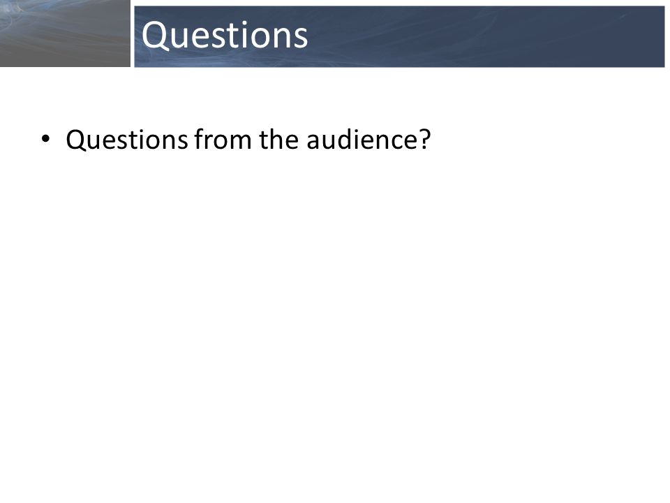 Questions from the audience? Questions
