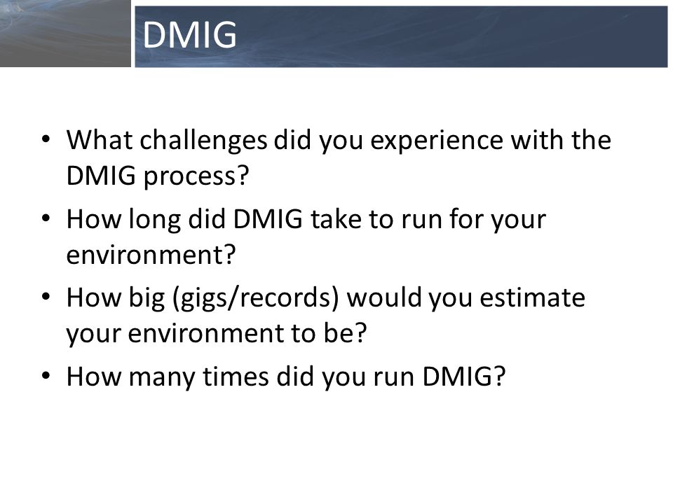 What challenges did you experience with the DMIG process.