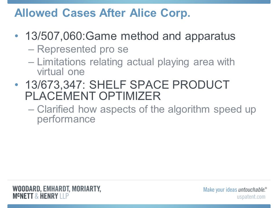 Allowed Cases After Alice Corp. 13/507,060:Game method and apparatus –Represented pro se –Limitations relating actual playing area with virtual one 13