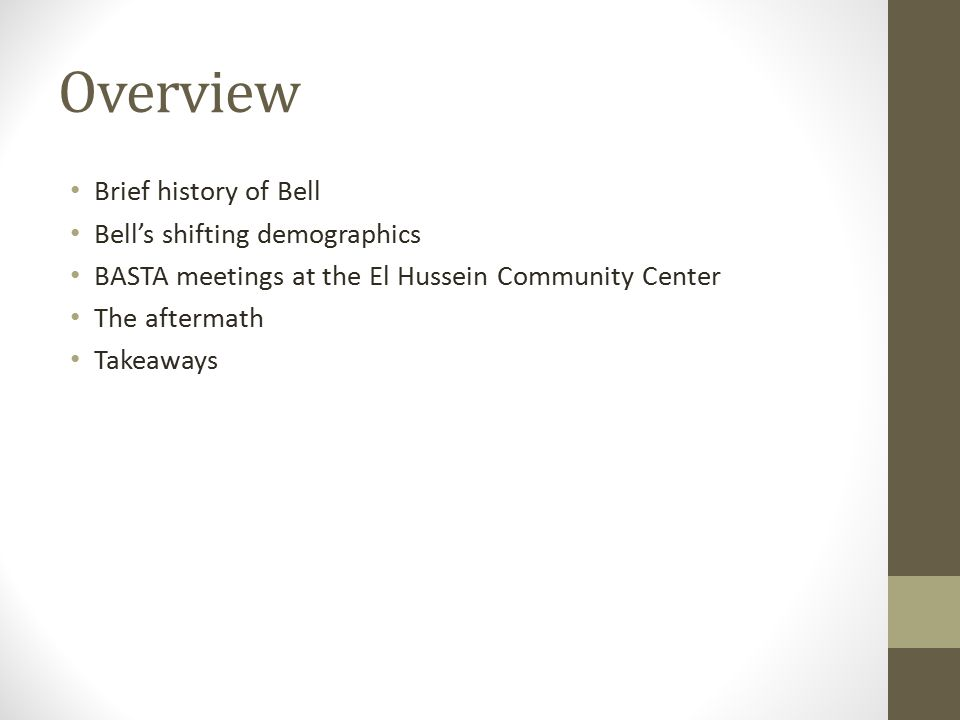 Overview Brief history of Bell Bell's shifting demographics BASTA meetings at the El Hussein Community Center The aftermath Takeaways