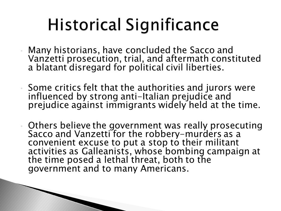 Many historians, have concluded the Sacco and Vanzetti prosecution, trial, and aftermath constituted a blatant disregard for political civil liberties.