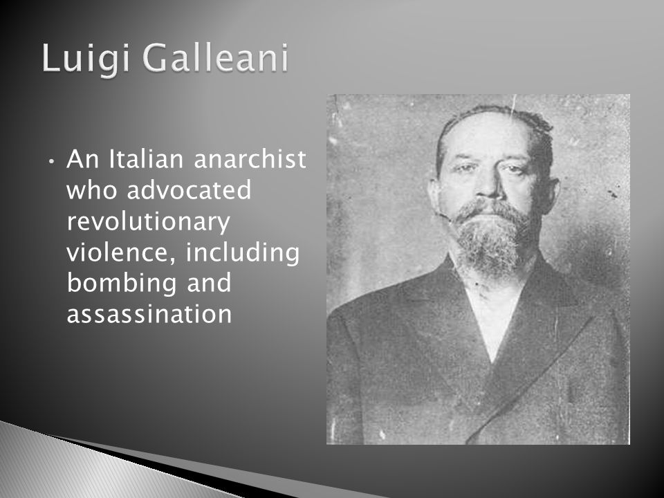 published a periodical that advocated violent revolution, and an explicit bomb-making manual At the time, Italian anarchists – in particular the Galleanist group – ranked at the top of the United States government s list of dangerous enemies