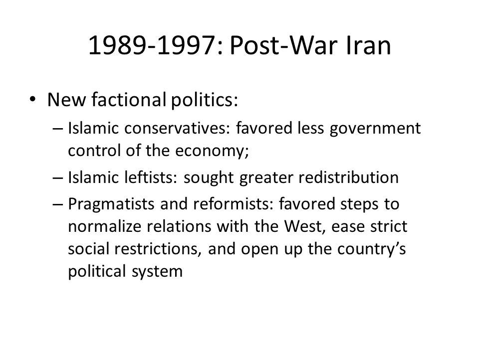 New factional politics: – Islamic conservatives: favored less government control of the economy; – Islamic leftists: sought greater redistribution – P