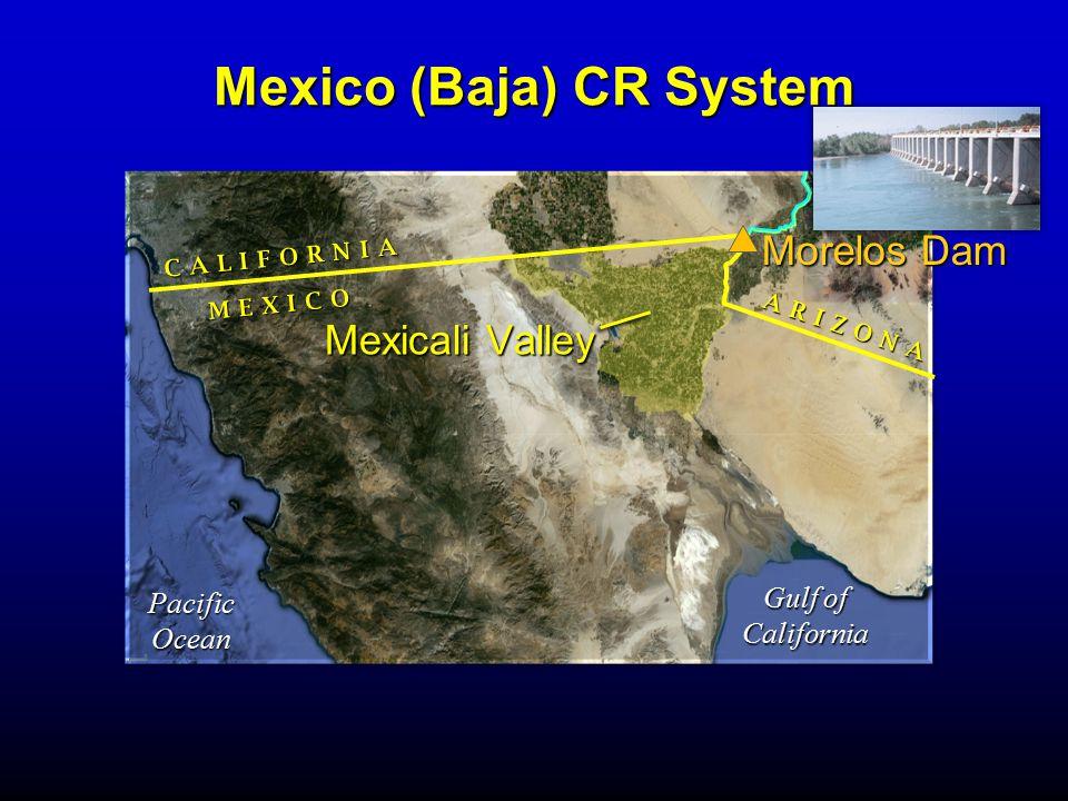 Mexico (Baja) CR System Mexicali Valley Gulf of California MEXICO CALIFORNIA ARIZONA Morelos Dam PacificOcean