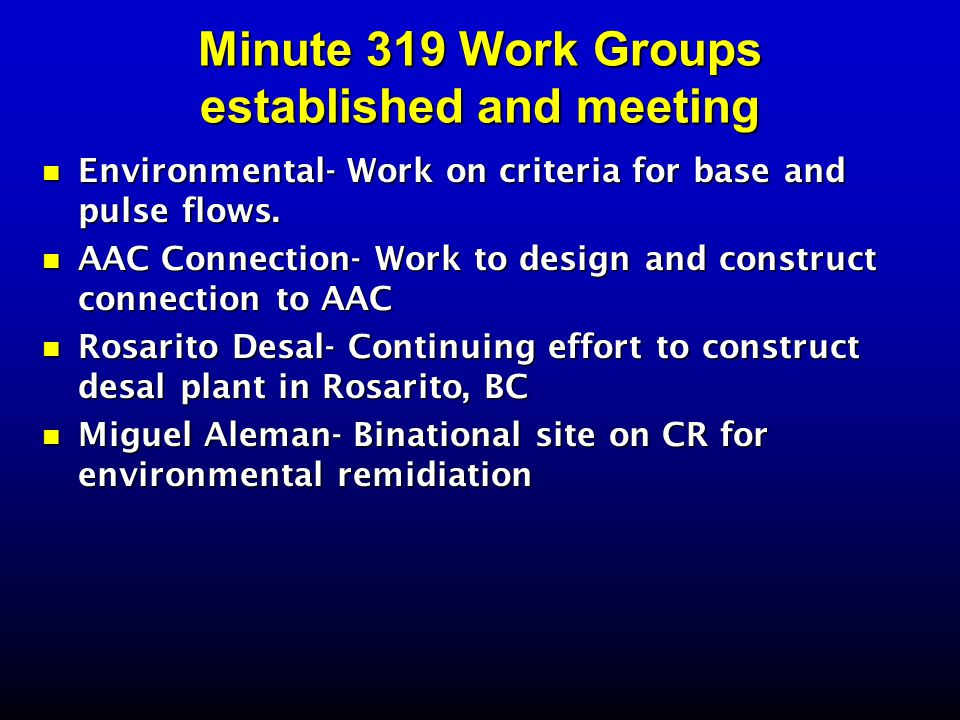 Minute 319 Work Groups established and meeting Environmental- Work on criteria for base and pulse flows. Environmental- Work on criteria for base and