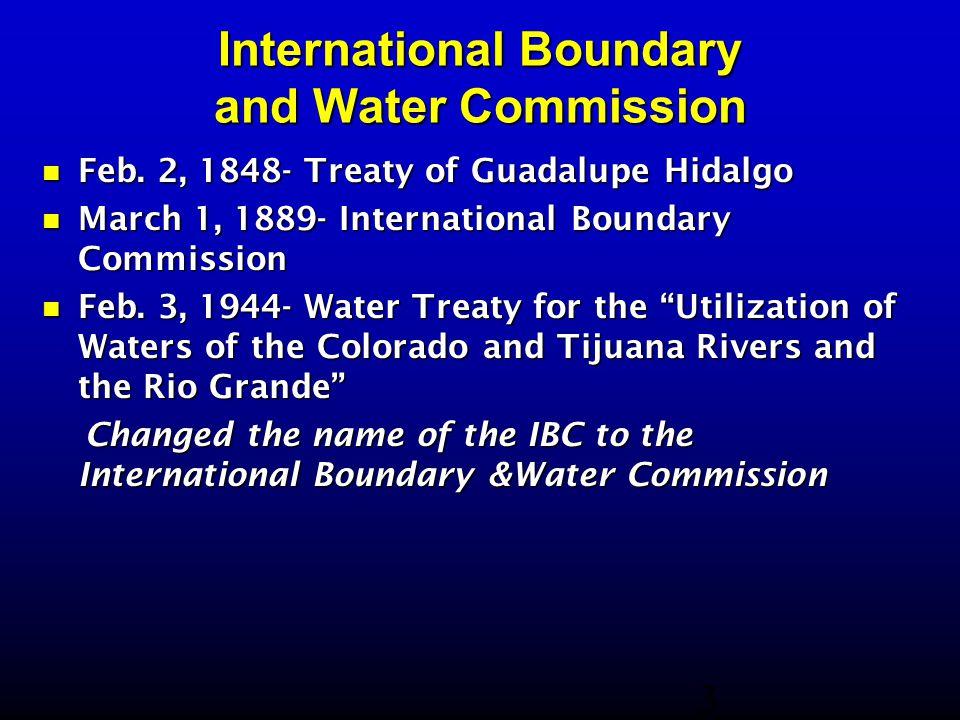 International Boundary and Water Commission Feb. 2, 1848- Treaty of Guadalupe Hidalgo Feb. 2, 1848- Treaty of Guadalupe Hidalgo March 1, 1889- Interna