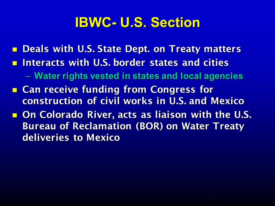 IBWC- U.S. Section Deals with U.S. State Dept. on Treaty matters Deals with U.S.