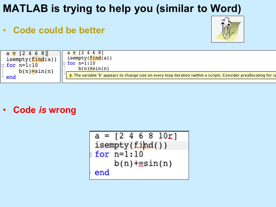 MATLAB is trying to help you (similar to Word) Code could be better Code is wrong