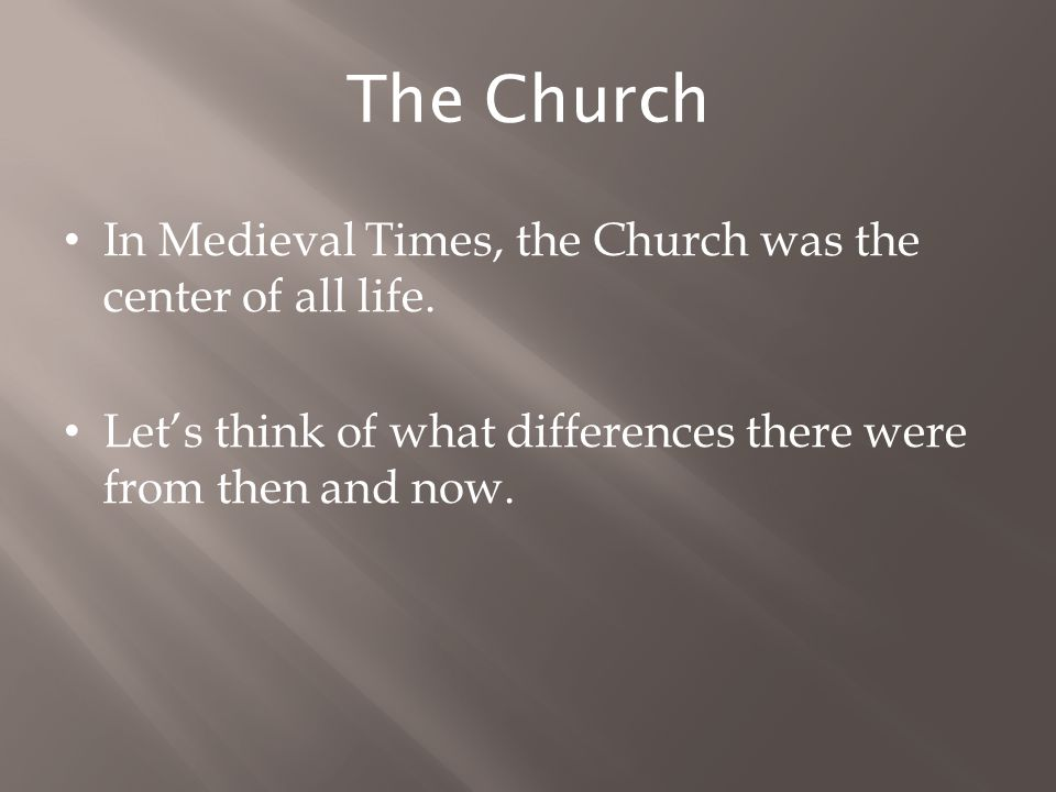 The Church In Medieval Times, the Church was the center of all life.