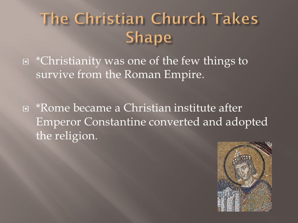  *Christianity was one of the few things to survive from the Roman Empire.