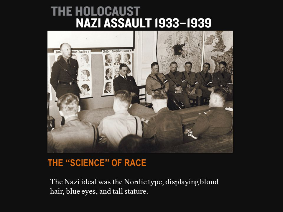 The Nazi ideal was the Nordic type, displaying blond hair, blue eyes, and tall stature.