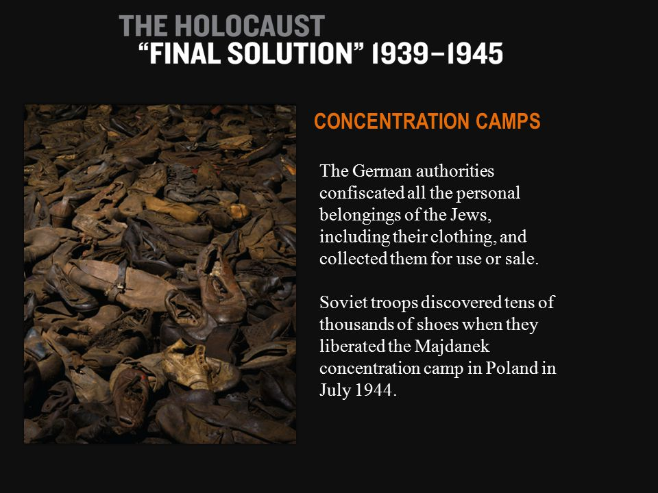 The German authorities confiscated all the personal belongings of the Jews, including their clothing, and collected them for use or sale. Soviet troop