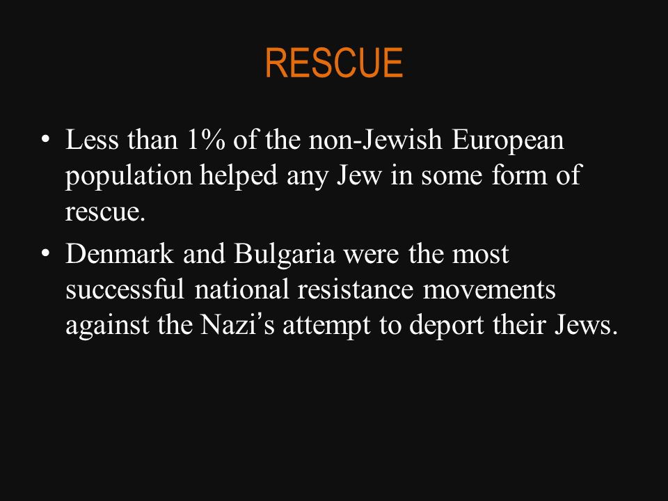 RESCUE Less than 1% of the non-Jewish European population helped any Jew in some form of rescue.