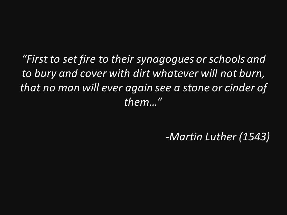 """""""First to set fire to their synagogues or schools and to bury and cover with dirt whatever will not burn, that no man will ever again see a stone or c"""