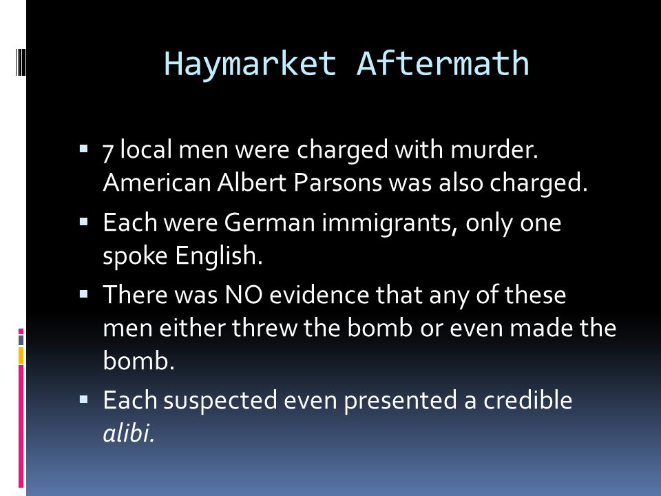 Haymarket Aftermath  7 local men were charged with murder.