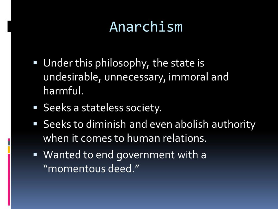 Anarchism cont'd  Were the world's first high profile terrorists.