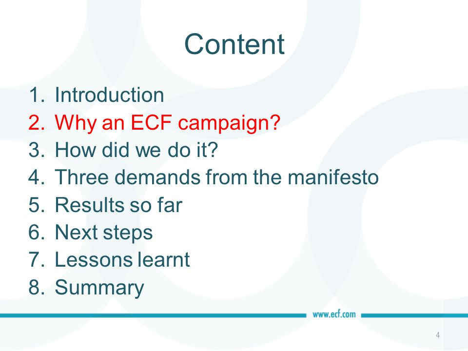 Content 1.Introduction 2.Why an ECF campaign? 3.How did we do it? 4.Three demands from the manifesto 5.Results so far 6.Next steps 7.Lessons learnt 8.