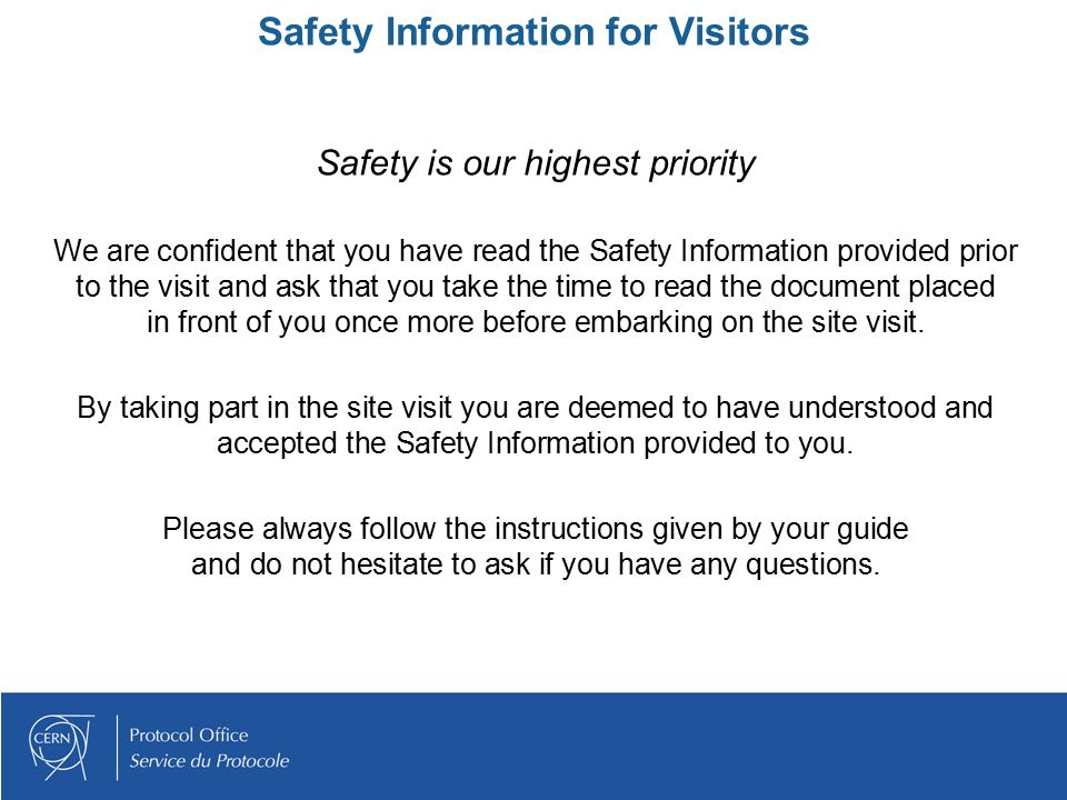 Safety Information for Visitors Safety is our highest priority We are confident that you have read the Safety Information provided prior to the visit