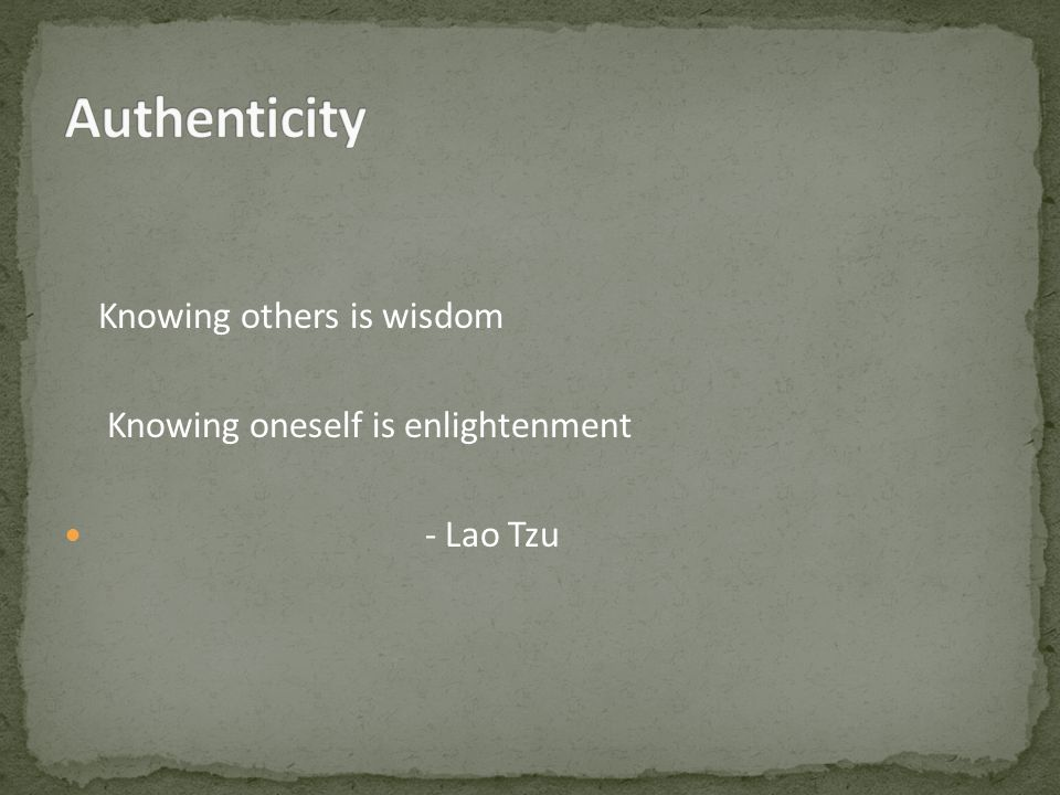Knowing others is wisdom Knowing oneself is enlightenment - Lao Tzu