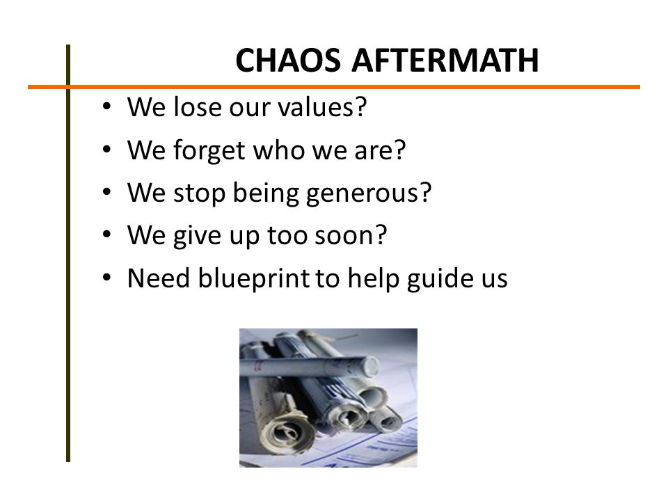 CHAOS AFTERMATH We lose our values. We forget who we are.