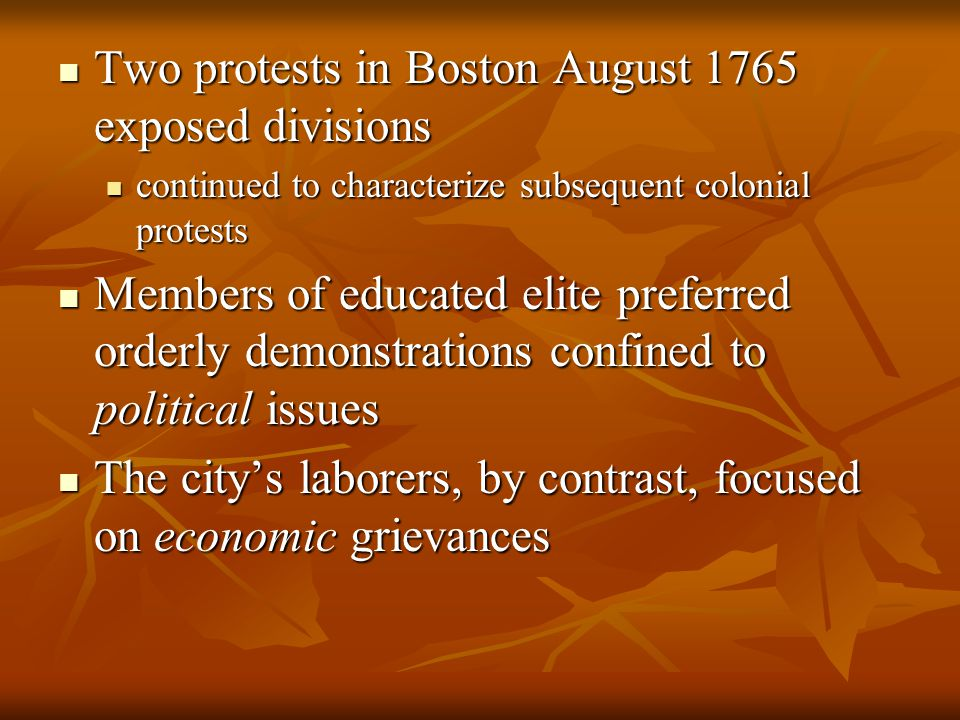 Two protests in Boston August 1765 exposed divisions Two protests in Boston August 1765 exposed divisions continued to characterize subsequent colonia
