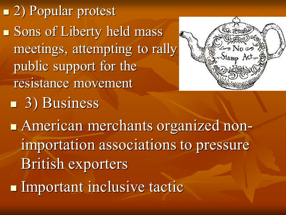 2) Popular protest 2) Popular protest Sons of Liberty held mass meetings, attempting to rally public support for the resistance movement Sons of Liber