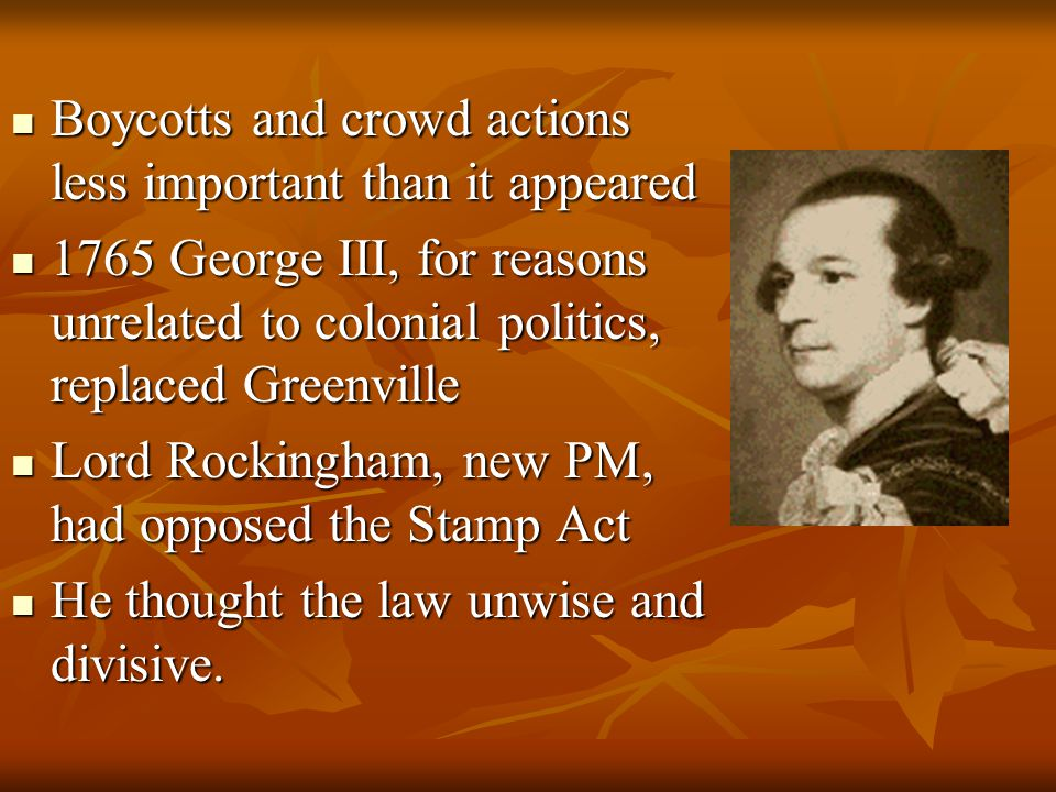 Boycotts and crowd actions less important than it appeared Boycotts and crowd actions less important than it appeared 1765 George III, for reasons unr