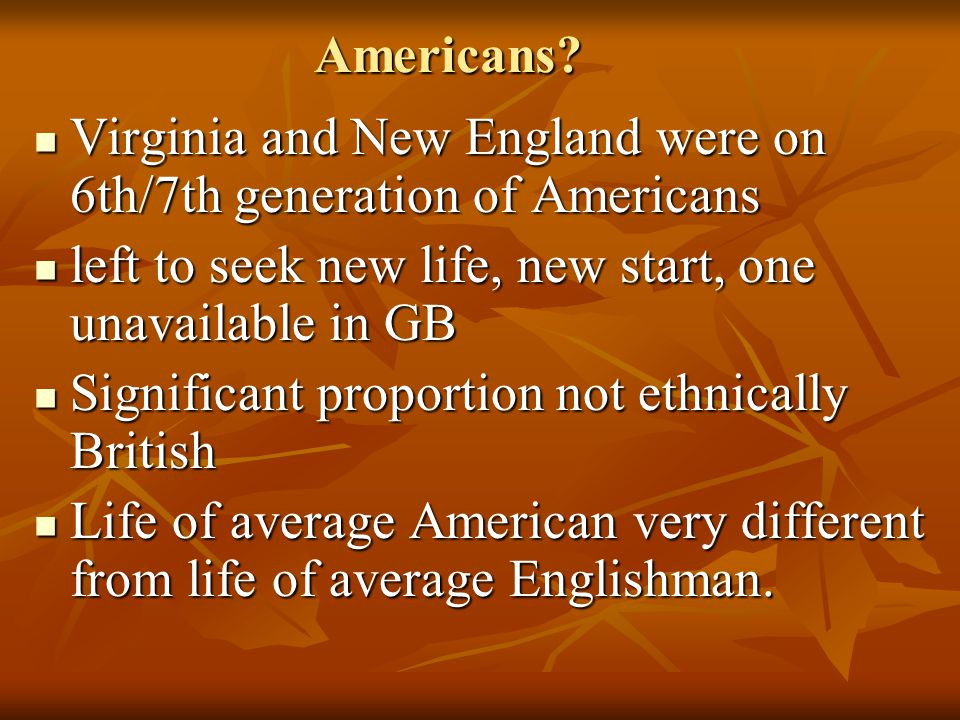 Americans? Virginia and New England were on 6th/7th generation of Americans Virginia and New England were on 6th/7th generation of Americans left to s