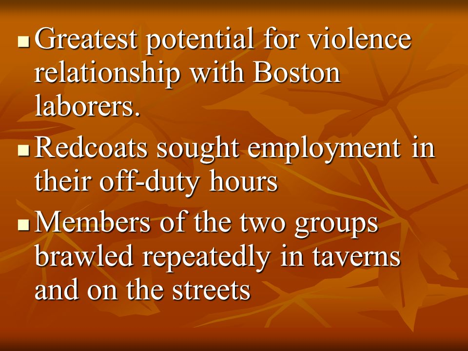 Greatest potential for violence relationship with Boston laborers. Greatest potential for violence relationship with Boston laborers. Redcoats sought