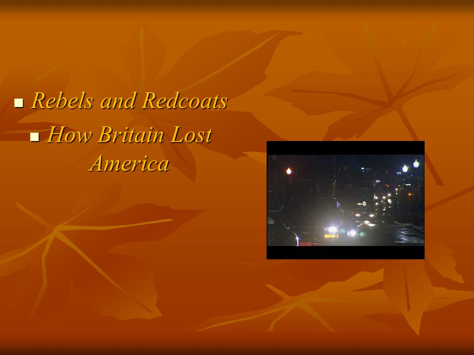 Rebels and Redcoats Rebels and Redcoats How Britain Lost America How Britain Lost America