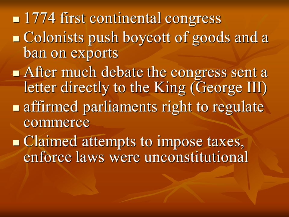 1774 first continental congress 1774 first continental congress Colonists push boycott of goods and a ban on exports Colonists push boycott of goods a