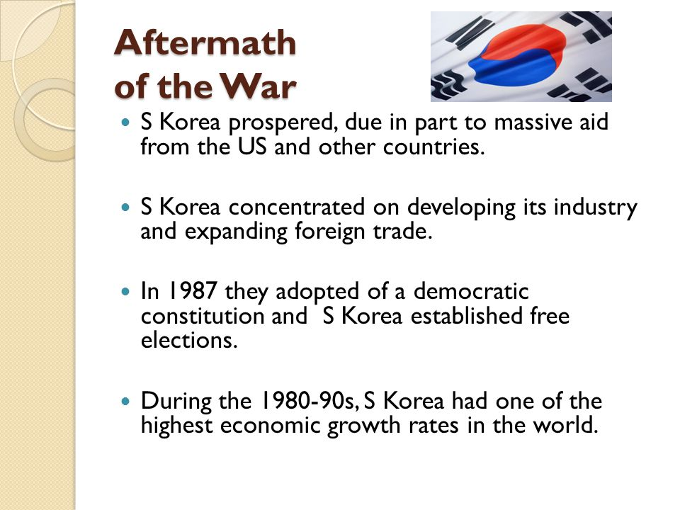 Aftermath of the War S Korea prospered, due in part to massive aid from the US and other countries.