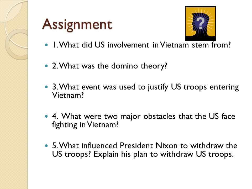 Assignment 1.What did US involvement in Vietnam stem from.