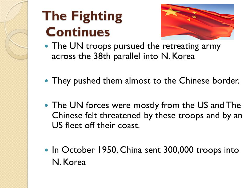 The Fighting Continues The UN troops pursued the retreating army across the 38th parallel into N.