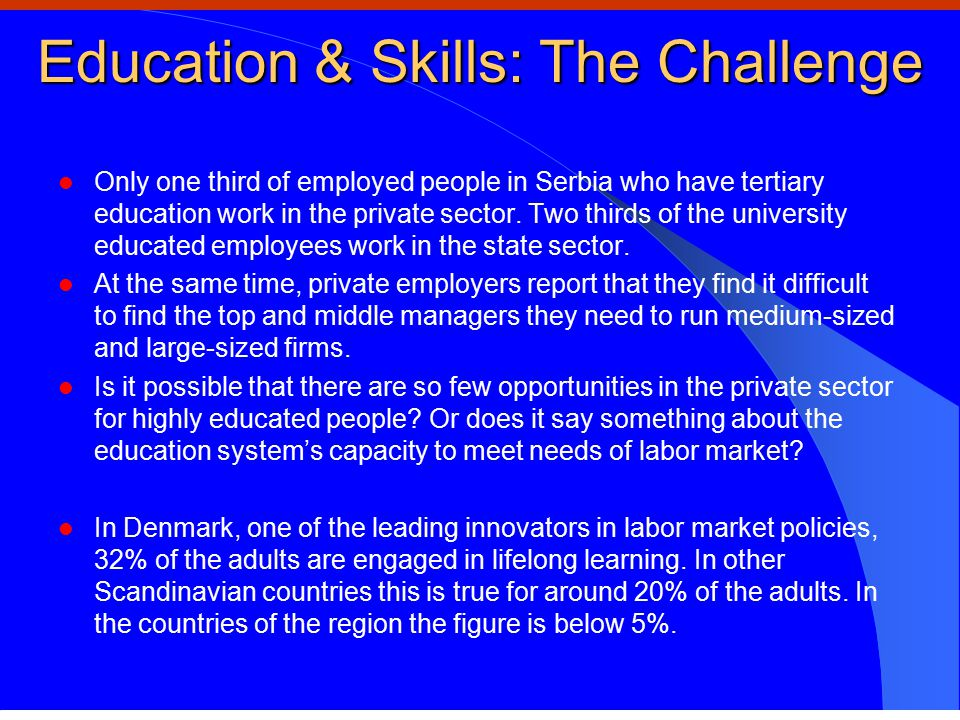 Education & Skills: The Challenge Only one third of employed people in Serbia who have tertiary education work in the private sector.