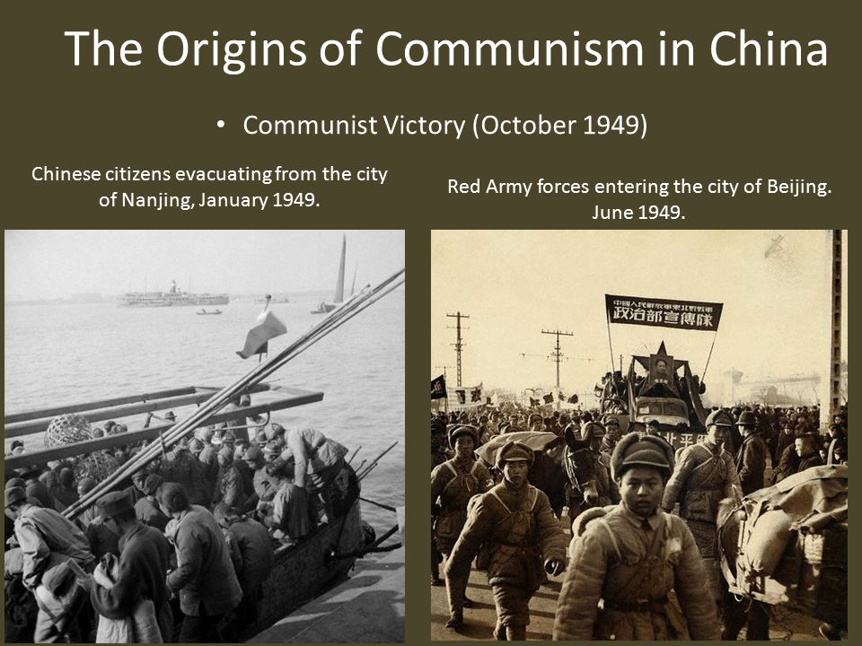 The Origins of Communism in China Communist Victory (October 1949) Chinese citizens evacuating from the city of Nanjing, January 1949.
