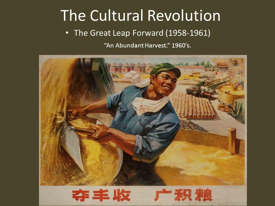 The Cultural Revolution The Great Leap Forward (1958-1961) An Abundant Harvest. 1960's.
