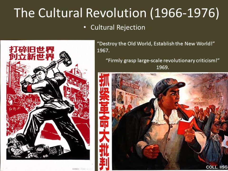 The Cultural Revolution (1966-1976) Cultural Rejection Destroy the Old World, Establish the New World! 1967.