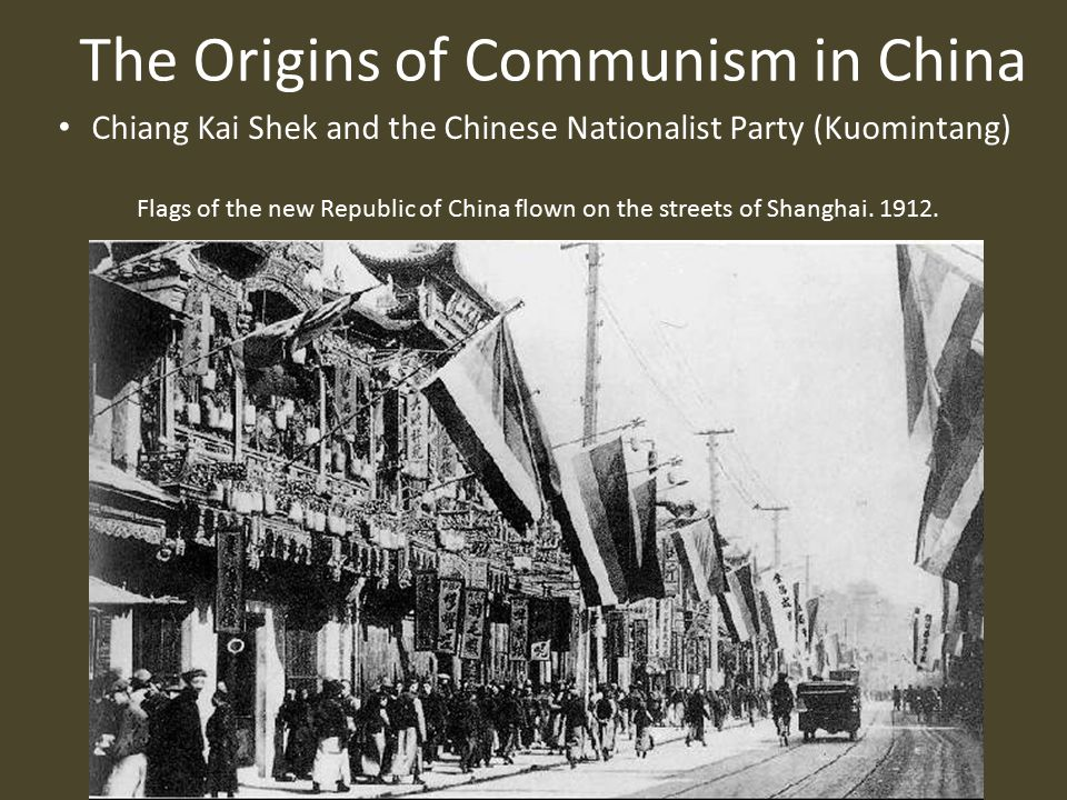 The Origins of Communism in China Chiang Kai Shek and the Chinese Nationalist Party (Kuomintang) Flags of the new Republic of China flown on the streets of Shanghai.