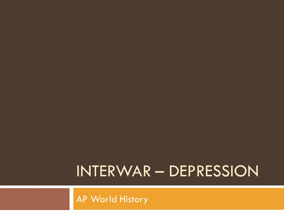 INTERWAR – DEPRESSION AP World History