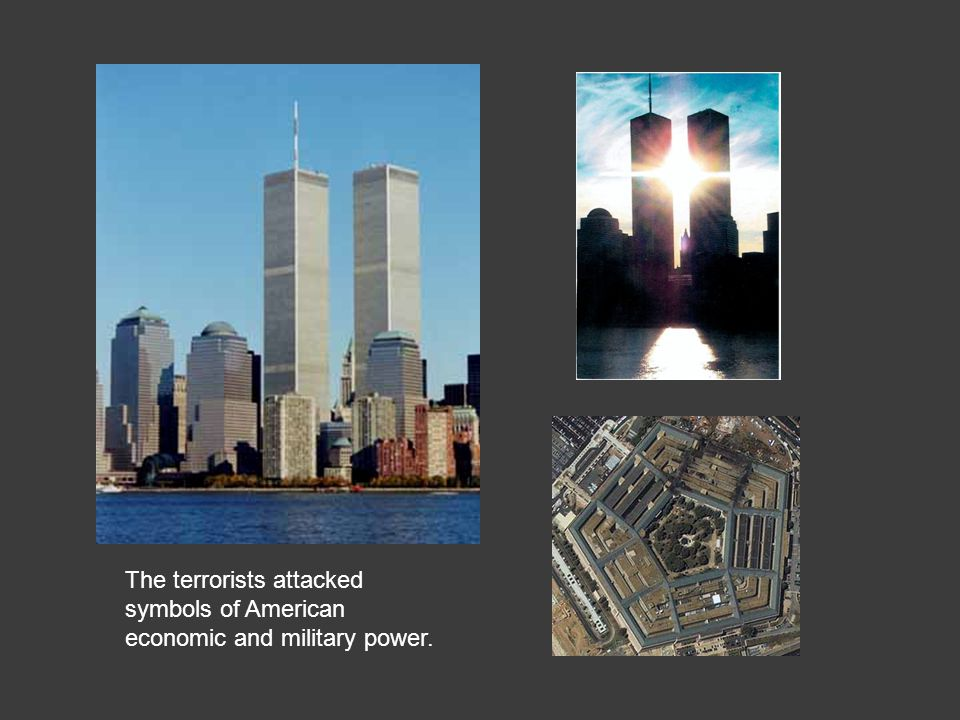 The terrorists attacked symbols of American economic and military power.