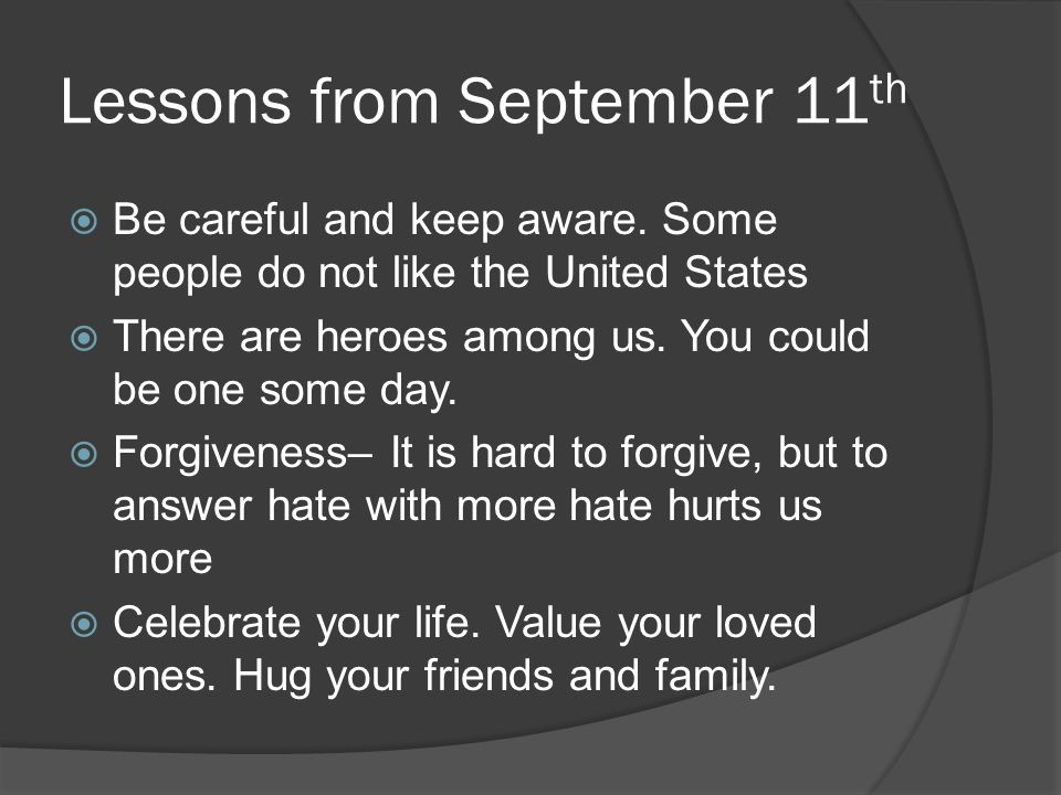 Lessons from September 11 th  Be careful and keep aware.