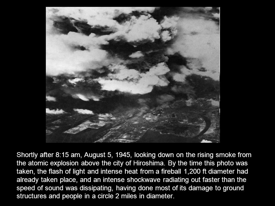 Shortly after 8:15 am, August 5, 1945, looking down on the rising smoke from the atomic explosion above the city of Hiroshima.