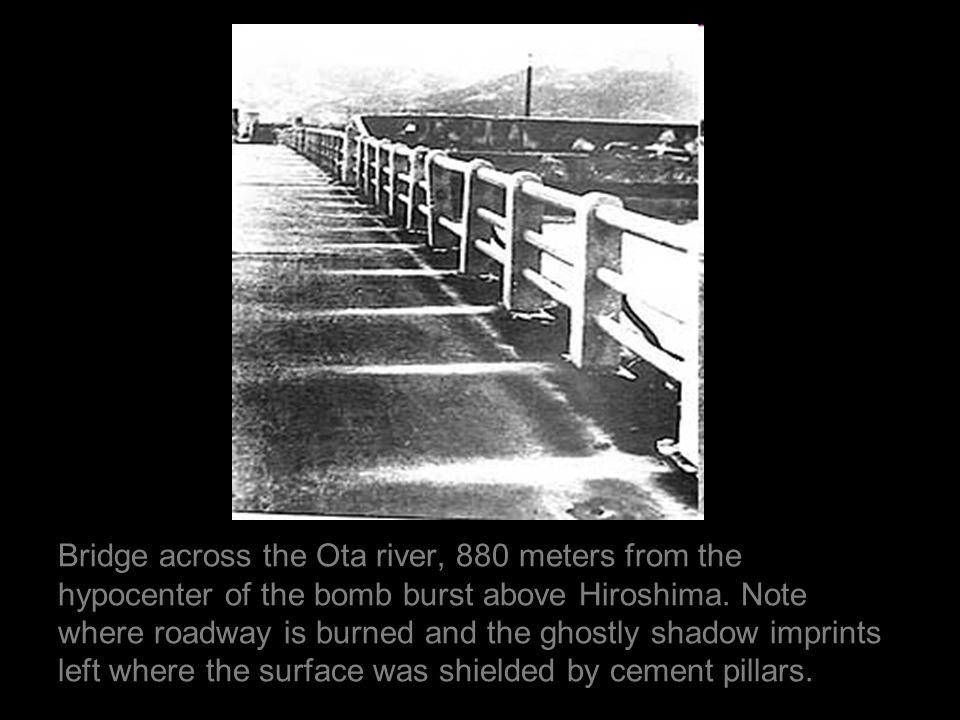 Bridge across the Ota river, 880 meters from the hypocenter of the bomb burst above Hiroshima.