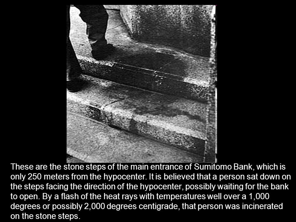 These are the stone steps of the main entrance of Sumitomo Bank, which is only 250 meters from the hypocenter.