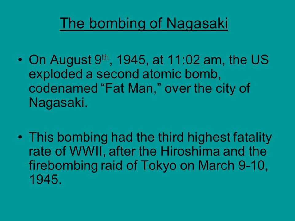 On August 9 th, 1945, at 11:02 am, the US exploded a second atomic bomb, codenamed Fat Man, over the city of Nagasaki.