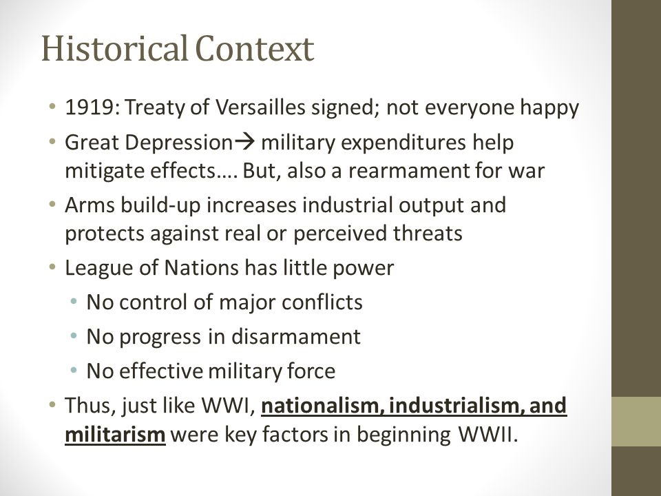 Historical Context 1919: Treaty of Versailles signed; not everyone happy Great Depression  military expenditures help mitigate effects….