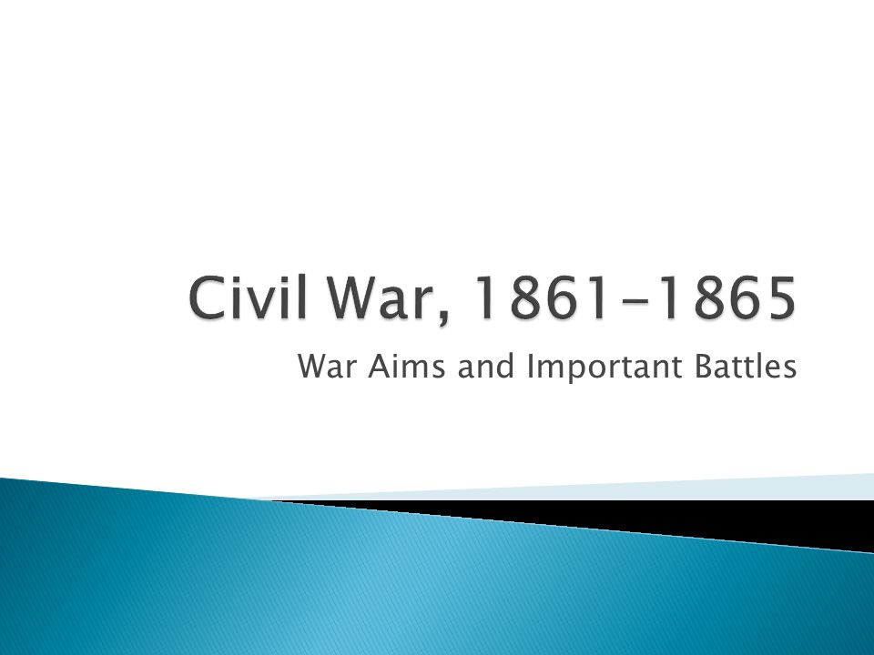 War Aims and Important Battles