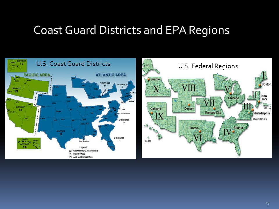 17 U.S. Federal Regions U.S. Coast Guard Districts Coast Guard Districts and EPA Regions