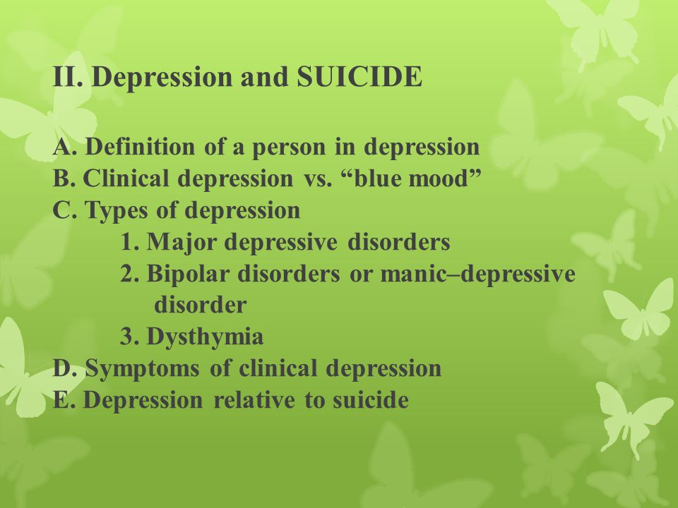 II. Depression and SUICIDE A. Definition of a person in depression B.